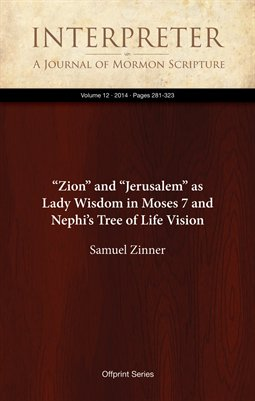 """Zion"" and ""Jerusalem"" as Lady Wisdom in Moses 7 and Nephi's Tree of Life Vision"