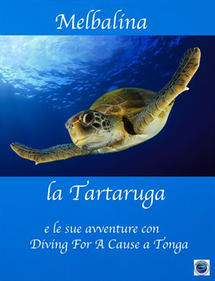Melbalina the Turtle and her Adventures with Diving For A Cause in Tonga in Italian