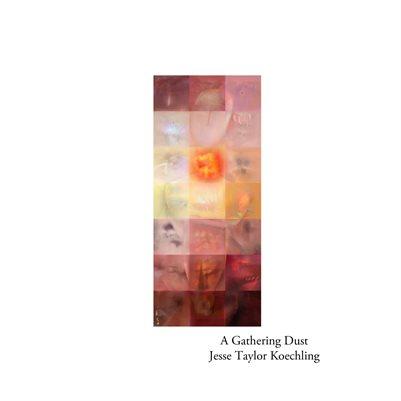 A Gathering Dust Jesse Taylor Koechling