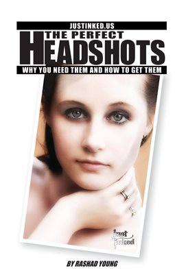 The Perfect Headshots - Why You Need Them And How to Get Them