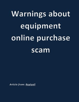 Replyall: Warnings about equipment online purchase scam