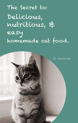 The Secret to: Delicious, Nutritious, & Easy Homemade Cat Food