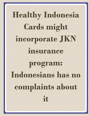 Healthy Indonesia Cards might incorporate JKN insurance program: Indonesians has no complaints about it