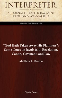 """God Hath Taken Away His Plainness"": Some Notes on Jacob 4:14, Revelation, Canon, Covenant, and Law"