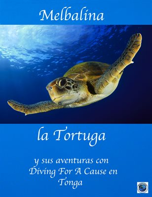 Melbalina the Turtle and her Adventures with Diving For A Cause in Tonga in Spanish