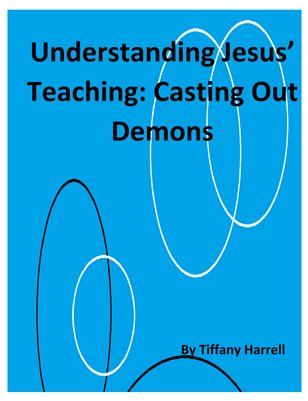 Understanding Jesus' Teaching: Casting Out Demons