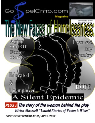 GospelCNTRO.com Magazine April 2012  The New Faces of Homelessness: A Silent Epidemic