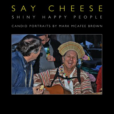 Say Cheese - Shiny Happy People - Candid Portraits by Mark McAfee Brown
