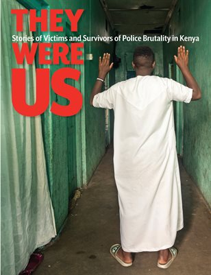 They Were Us: Stories of Victims and Survivors of Police Brutality in Kenya