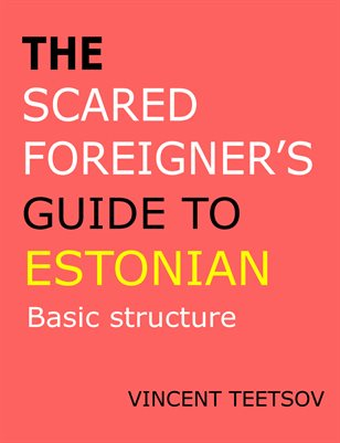 Basic Structure- The Scared Foreigner's Guide to: Estonian