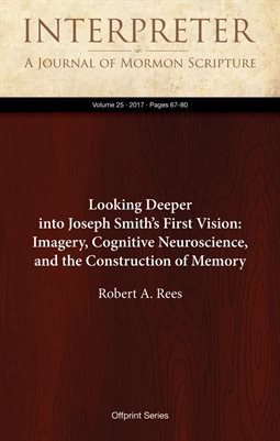 Looking Deeper into Joseph Smith's First Vision: Imagery, Cognitive Neuroscience, and the Construction of Memory