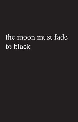 the moon must fade to black