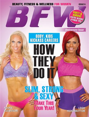 BFW Magazine: Beauty, Fitness & Wellness for Women featuring Leigh Hickenbottom & Noora Kuusivuori (Anniversary Edition)