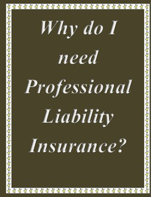 Why do I need Professional Liability Insurance?