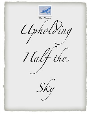 Upholding Half The Sky by Marc Vincenz