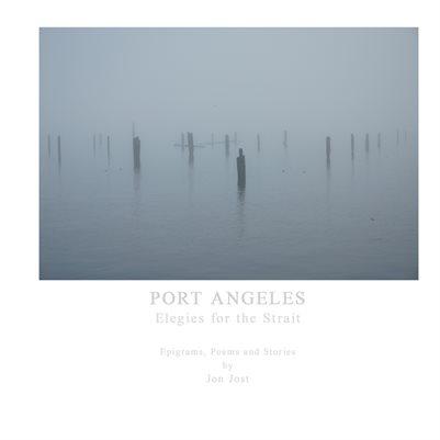 PORT ANGELES  Elegies for the Strait
