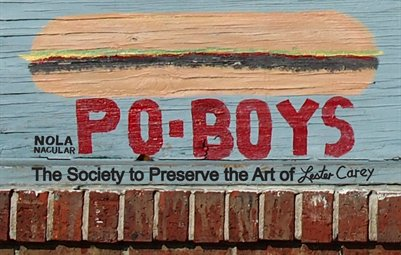 NOLA 'Nacular presents The Society to Preserve the Art of Lester Carey: The Poboy Committee