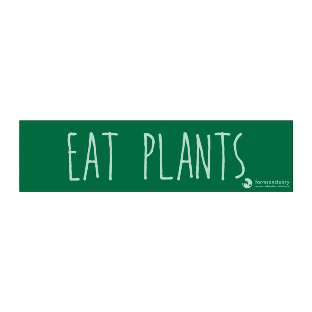 Farm Sanctuary Eat Plants Bumper Sticker