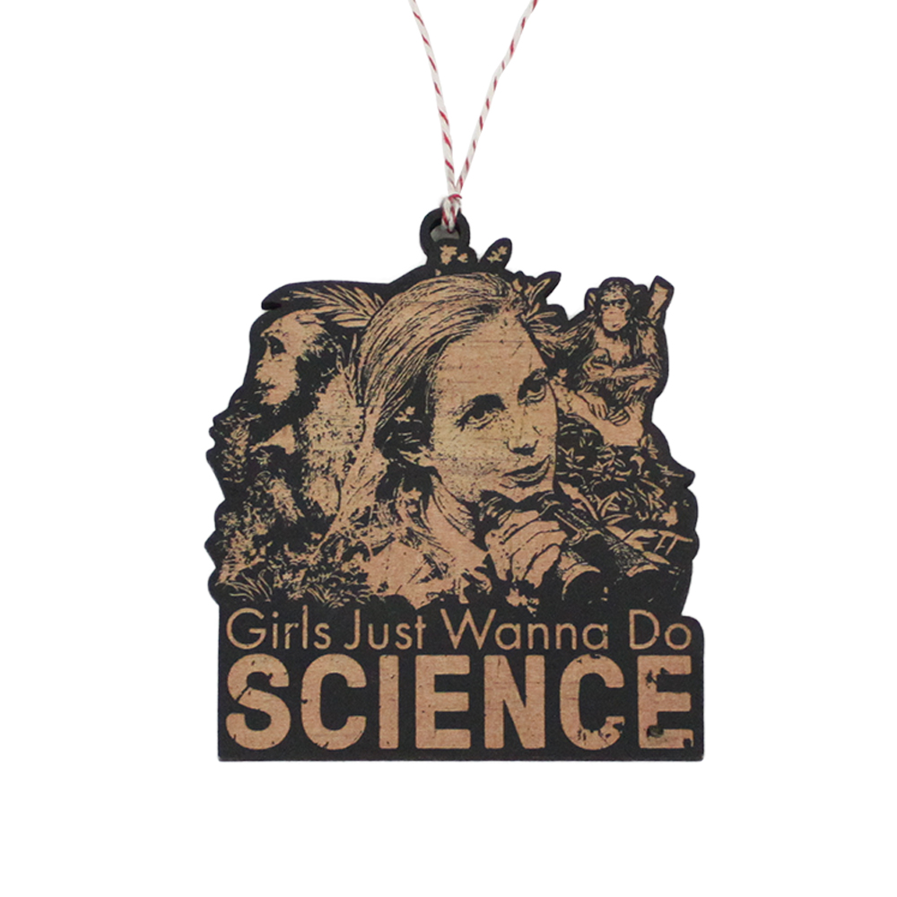 Jane Goodall Girls Just Wanna Do Science Wood Hanging Ornament