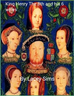 King Henry The 8th And His 6 Wives By Laceysims Edit Story