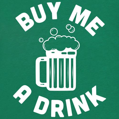 Buy Me: Buy Me A Drink T-Shirt For Men & Women