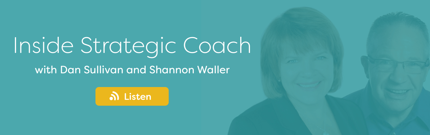 Inside Strategic Coach Podcast Podcast with Dan Sullivan and Shannon Waller