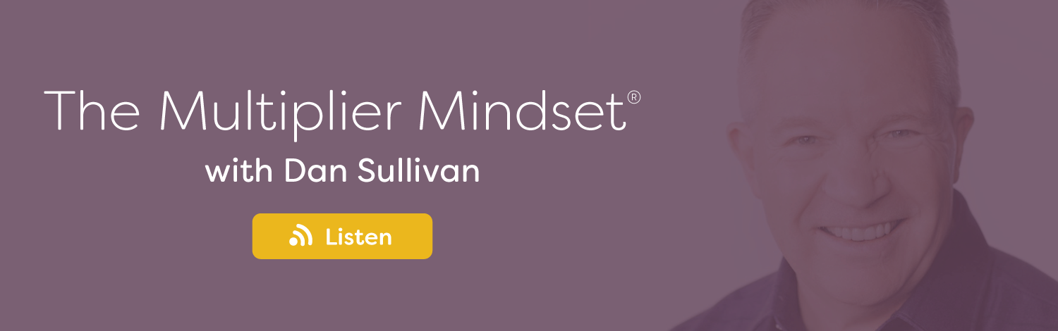 The Multiplier Mindset Podcast with Dan Sullivan