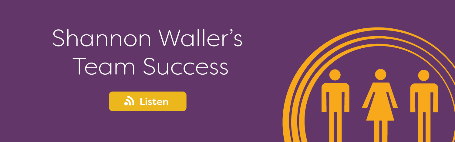 Team Success Podcast Podcast with Shannon Waller