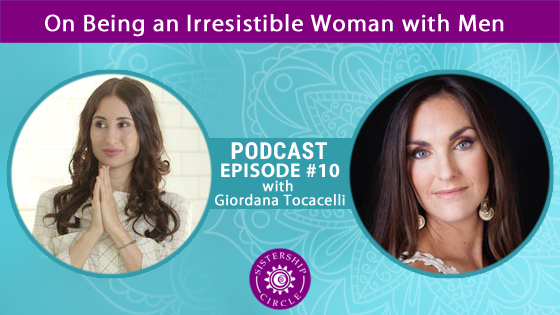 EP10: Giordana Toccaceli on Being an Irresistible Woman with Men