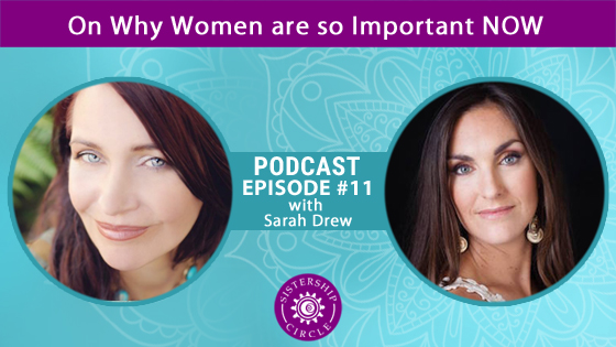 EP11: Sarah Drew on Why Women are so Important NOW