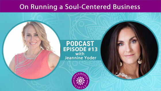 EP13: Jeannine Yoder on Running a Soul-Centered Business