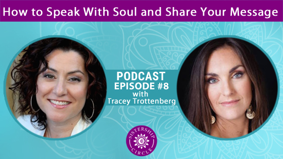 EP8: Tracey Trottenberg on Speaking with Soul and Sharing Your Message