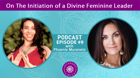 EP9: Phoenix Muranetz on the Initiation of a Divine Feminine Leader
