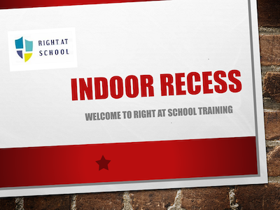 INDOOR RECESS: Welcome to Right At School Training
