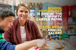School Psychology is one of the top fifty career paths and has a 70 thousand dollar mean annual salary