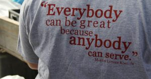 """Everybody can be great because anybody can serve.""-Martin Luther King, Jr."