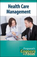 Careers in Focus: Health Care Management