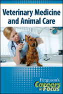 Careers in Focus: Veterinary Medicine and Animal Care