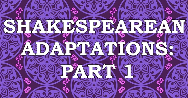 What do Heath Ledger and LL Cool J have in common? Shakespearean Adaptations: Part 1