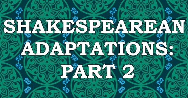 Is EVERYTHING Hamlet? Shakespearean Adaptations: Part 2