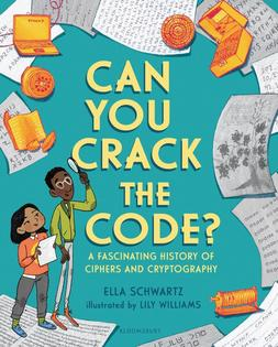Hands-On Science Book: Can You Crack the Code?: A Fascinating History of Ciphers and Cryptography, by Ella Schwartz.