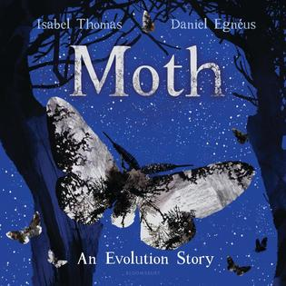Children's Science Picture Book: Moth: An Evolution Story, by Isabel Thomas, illustrated by Daniel Egnéus.