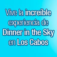 Viaja a Los Cabos y disfruta de Dinner in the Sky