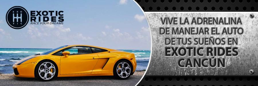 Vive la adrenalina de manejar el auto de tus sueños en Exotic Rides Cancún.