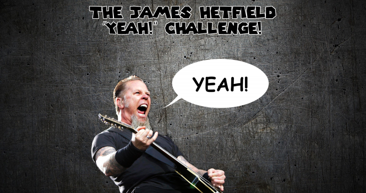 "The James Hetfield ""Yeah!"" Challenge"