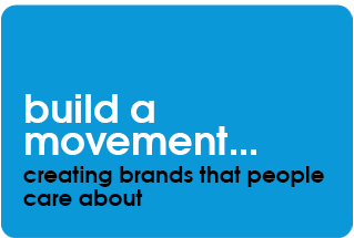 build a movement... creating brands that people care about