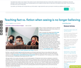 Teaching fact vs. fiction when seeing is no longer believing