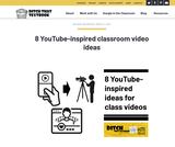 8 YouTube-Inspired  Classroom Video Ideas