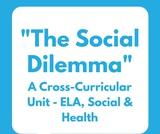The Social Dilemma: A Cross Curricular Unit