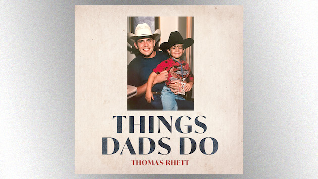"""Written with his songwriter dad, Thomas Rhett's """"Things Dads Do"""" is a full-circle Father's Day reflection"""
